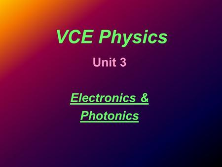 VCE Physics Unit 3 Electronics & Photonics. 1.0 Unit Outline apply the concepts of current, voltage, <strong>power</strong> to the operation of electronic circuits comprising.