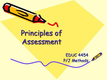 Principles of Assessment EDUC 4454 P/J Methods. The primary purpose of assessment and evaluation is to improve student learning.
