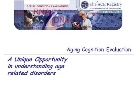 Aging Cognition Evaluation A Unique Opportunity in understanding age related disorders.