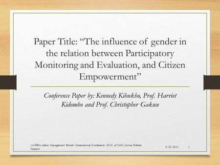 "Paper Title: ""The influence of gender in the relation between Participatory Monitoring and Evaluation, and Citizen Empowerment"" Conference Paper by: Kennedy."