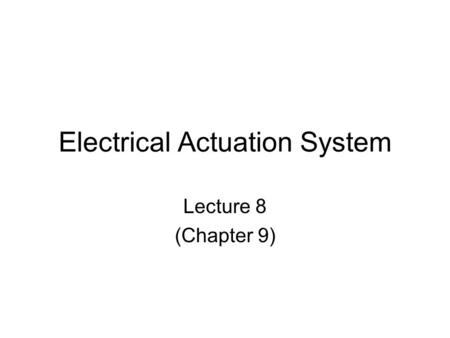 Electrical Actuation System Lecture 8 (Chapter 9).