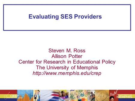 Evaluating SES Providers Steven M. Ross Allison Potter Center for Research in Educational Policy The University of Memphis