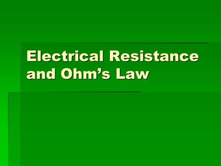 Electrical Resistance and Ohm's Law. The Electric Current  Electric current is a measure of the rate at which electric charges move past a given point.
