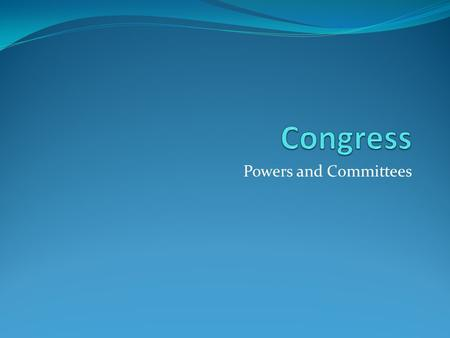 Powers and Committees. Powers of Congress Expressed Powers – Also called Enumerated, Delegated, Exclusive – Given to Congress in Article One Reserved.
