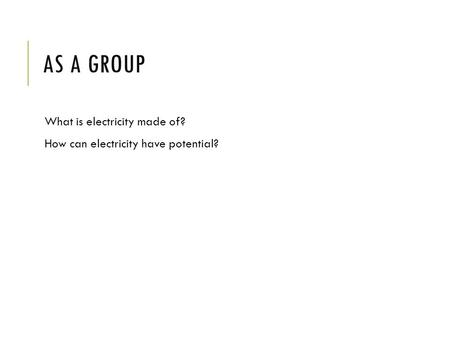 As a group What is electricity made of?