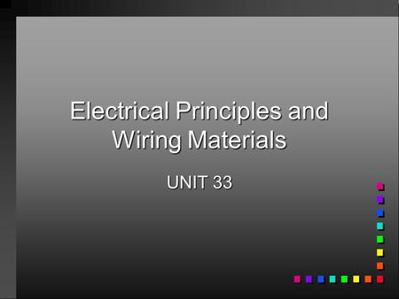 Electrical Principles and Wiring Materials UNIT 33.