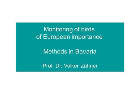 Monitoring of birds of European importance Methods in Bavaria Prof. Dr. Volker Zahner.