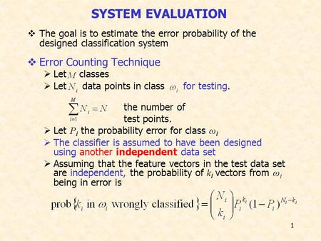 1  The goal is to estimate the error probability of the designed classification system  Error Counting Technique  Let classes  Let data points in class.