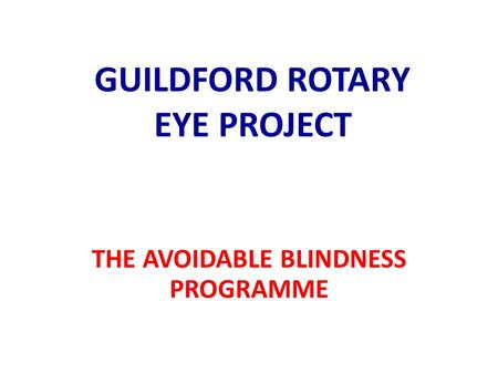 GUILDFORD ROTARY EYE PROJECT THE AVOIDABLE BLINDNESS PROGRAMME.
