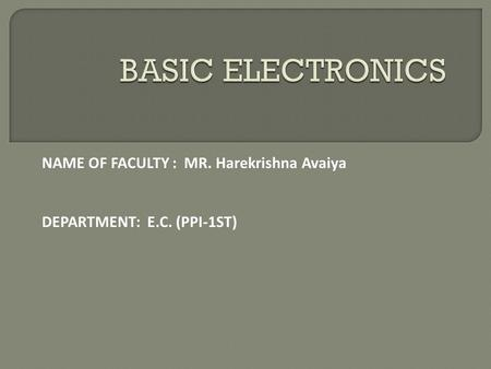 NAME OF FACULTY : MR. Harekrishna Avaiya DEPARTMENT: E.C. (PPI-1ST)