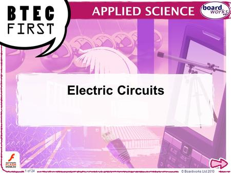 © Boardworks Ltd 2010 1 of 24 Electric <strong>Circuits</strong>. © Boardworks Ltd 2010 2 of 24 Teacher's notes included in the Notes Page Flash activity (these activities.