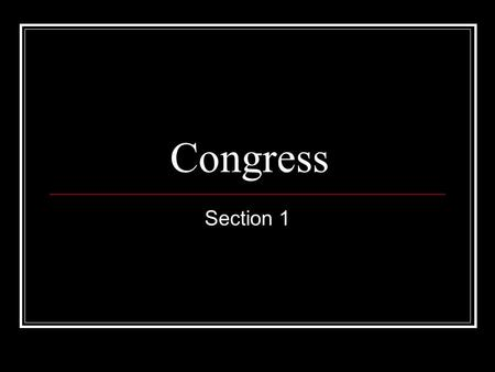 Congress Section 1. Why Was Congress Created? The founding fathers believed that the bulk of governmental power should be in the hands of the legislature.