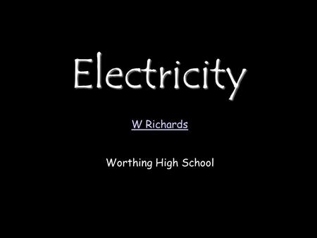 Electricity W Richards Worthing High School. Basic ideas… Electric current is when electrons start to flow around a circuit. We use an _________ to measure.
