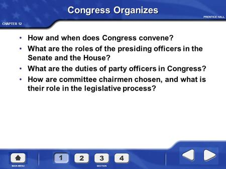 CHAPTER 12 Congress Organizes How and when does Congress convene? What are the roles of the presiding officers in the Senate and the House? What are the.