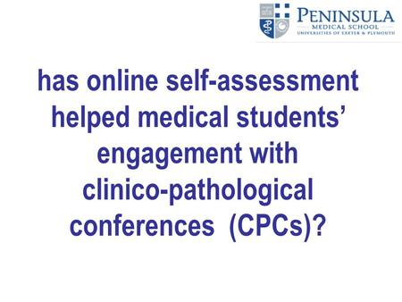 Has online self-assessment helped medical students' engagement with clinico-pathological conferences (CPCs)?