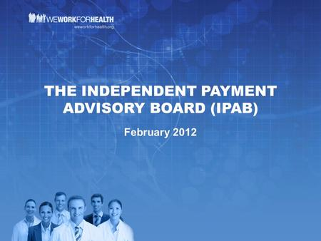 THE INDEPENDENT PAYMENT ADVISORY BOARD (IPAB) February 2012.