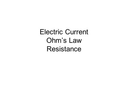 Electric Current Ohm's Law Resistance