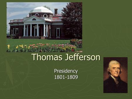 Thomas Jefferson Presidency1801-1809. Brief Biography ► Jefferson was born April 13,1743 in Shadwell, Virginia and died July 4, 1826 at his home Monticello.