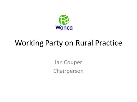 Working Party on Rural Practice Ian Couper Chairperson.