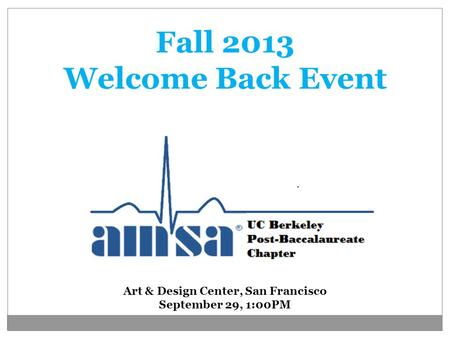 Fall 2013 Welcome Back Event Art & Design Center, San Francisco September 29, 1:00PM.