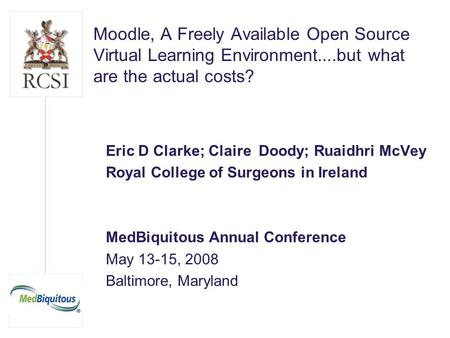Moodle, A Freely Available Open Source Virtual Learning Environment....but what are the actual costs? Eric D Clarke; Claire Doody; Ruaidhri McVey Royal.