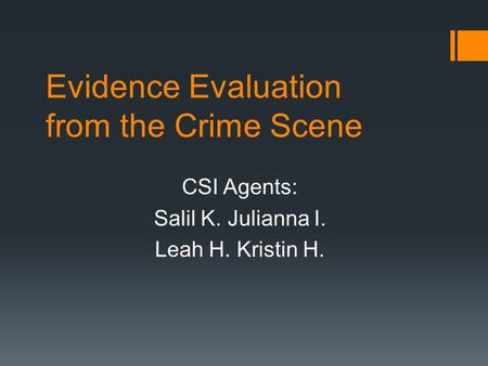 Evidence Evaluation from the Crime Scene CSI Agents: Salil K. Julianna I. Leah H. Kristin H.