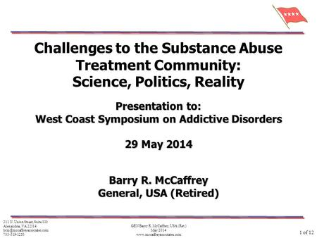 GEN Barry R. McCaffrey, USA (Ret.) May 2014 www.mccaffreyassociates.com Challenges to the Substance Abuse Treatment Community: Science, Politics, Reality.
