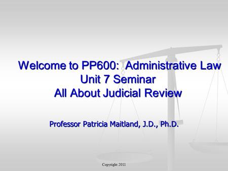 Welcome to PP600: Administrative Law Unit 7 Seminar All About Judicial Review Welcome to PP600: Administrative Law Unit 7 Seminar All About Judicial Review.
