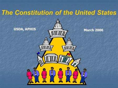 The Constitution of the United States USDA, APHIS March 2006.
