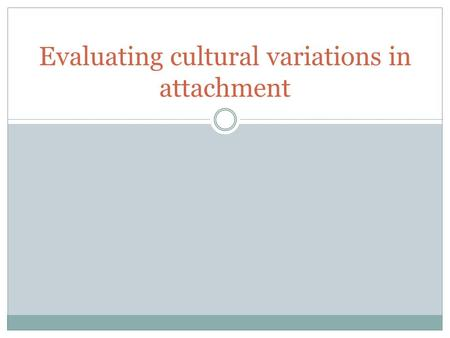 Evaluating cultural variations in attachment