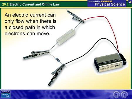 20.2 Electric Current and Ohm's Law An electric current can only flow when there is a closed path in which electrons can move.
