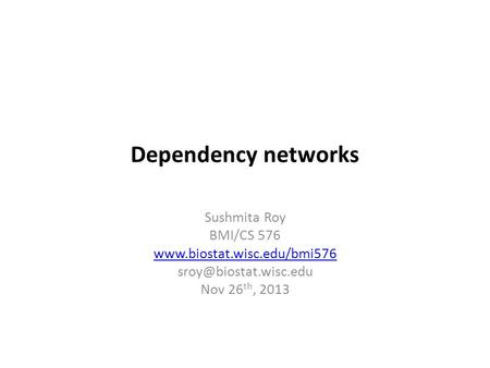 Dependency networks Sushmita Roy BMI/CS 576  Nov 26 th, 2013.