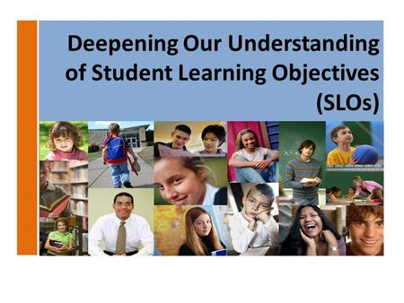 Deepening Our Understanding of Student Learning Objectives (SLOs)