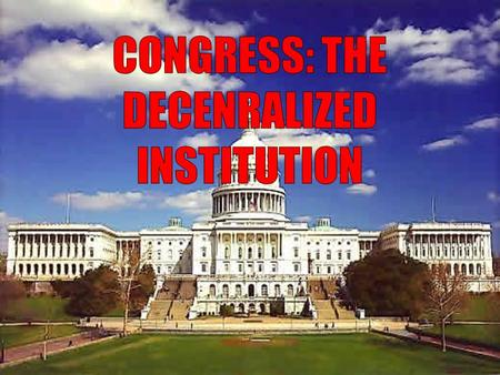 FOUR KEY CONCEPTS 1. Multiple interests and constituents compete for legislators time/interests/vote 2. Congress has links to both government actors (agencies)