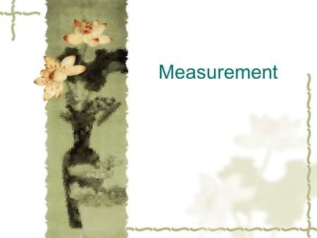 "Measurement Presentation  Usually, we use ""magnitude +unit"" to present a measurement of a quantity.  Mass A =1.04 kg."