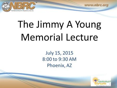 The Jimmy A Young Memorial Lecture July 15, 2015 8:00 to 9:30 AM Phoenix, AZ 1.