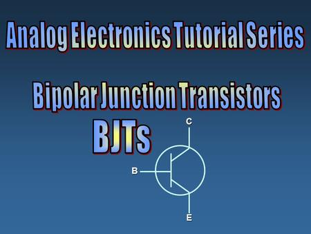 B C E. The Bipolar Junction Transistor_______________________________slide 3 BJT Relationships – Equations________________________________slide 4 DC 