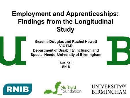 Employment and Apprenticeships: Findings from the Longitudinal Study Graeme Douglas and Rachel Hewett VICTAR Department of Disability Inclusion and Special.