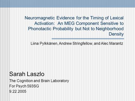 Neuromagnetic Evidence for the Timing of Lexical Activation: An MEG Component Sensitive to Phonotactic Probability but Not to Neighborhood Density Sarah.