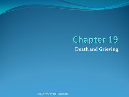 Chapter 19 Death and Grieving ©2008 McGraw-Hill Ryerson Ltd.