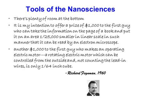 Tools of the Nanosciences There's plenty of room at the bottom It is my intention to offer a prize of $1,000 to the first guy who can take the information.
