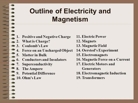 Outline of Electricity and Magnetism 11. Electric Power 12. Magnets 13. Magnetic Field 14. Oersted's Experiment 15. Electromagnets 16. Magnetic Force on.