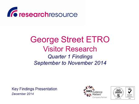 George Street ETRO Visitor Research Quarter 1 Findings September to November 2014 Key Findings Presentation December 2014.