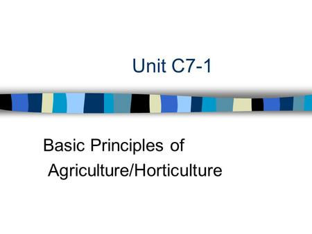 Unit C7-1 Basic Principles of Agriculture/Horticulture.