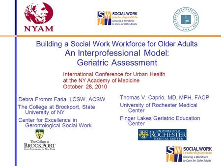 Debra Fromm Faria, LCSW, ACSW The College at Brockport, State University of NY Center for Excellence in Gerontological Social Work Thomas V. Caprio, MD,