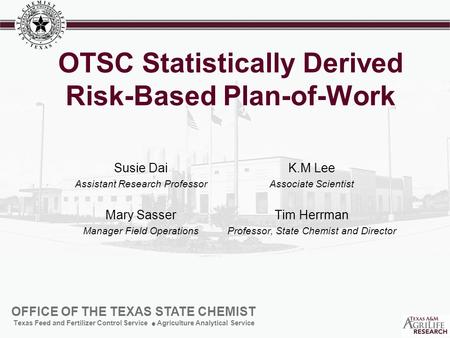 OFFICE OF THE TEXAS STATE CHEMIST Texas Feed and Fertilizer Control Service Agriculture Analytical Service OTSC Statistically Derived Risk-Based Plan-of-Work.