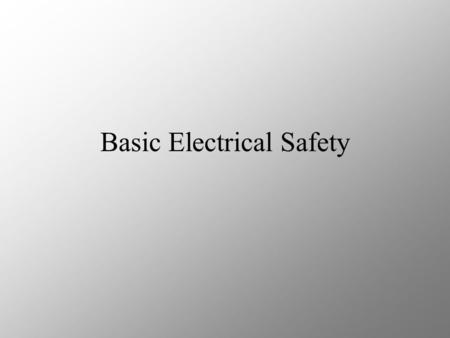 Basic Electrical Safety. Electricity is always trying to get to the ground. Like all good travelers, electricity takes short cuts whenever it can. If.