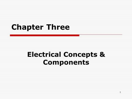 1 Chapter Three Electrical Concepts & Components.