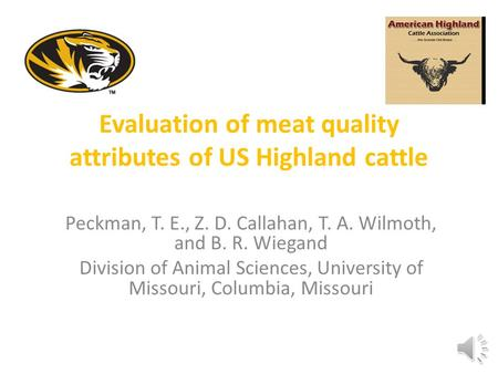 Evaluation of meat quality attributes of US Highland cattle Peckman, T. E., Z. D. Callahan, T. A. Wilmoth, and B. R. Wiegand Division of Animal Sciences,