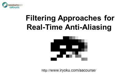 Filtering Approaches for Real-Time Anti-Aliasing  /